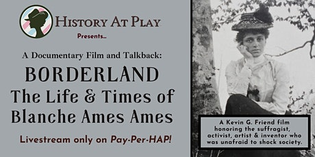 Pay-Per-HAP: Borderland: The Life and Times of Blanche Ames Ames tickets