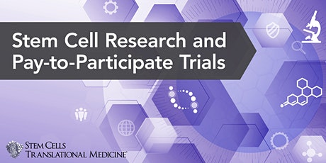 Stem Cell Research and Pay-to-Participate Trials Webinar tickets