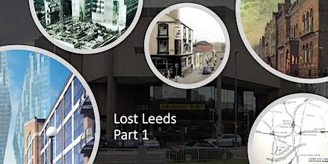 Lost Leeds: demolished gems and vanisheddreams - Part 1 tickets