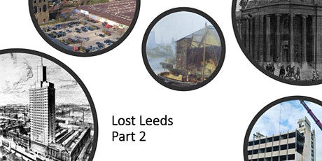 Lost Leeds: demolished gems and vanisheddreams - Part 2 tickets
