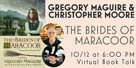 Gregory Maguire (The Brides of Maracoor) and Christopher Moore Author Talk tickets