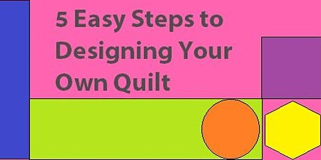 5 Easy Steps to Designing Your Own Quilt Program with Heather Kojan tickets