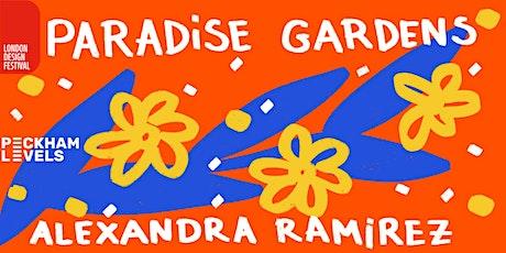 Paradise Gardens by Alexandra Ramirez at Peckham Levels tickets