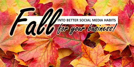 Fall INTO Better Social Media Habits for Your Business tickets