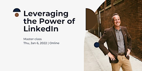 Leveraging the Power of LinkedIn: Master Class tickets