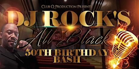 DJ ROCK 50th BIRTHDAY BASH All BLACK ATTIRE tickets
