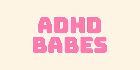 ADHD Babes - Open Space For Black Women and Non-Binary People tickets