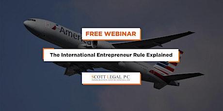 The International Entrepreneur Rule Explained tickets