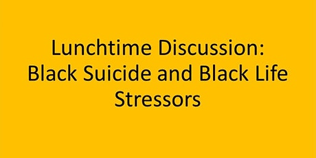 Lunchtime Discussion: Black Suicide and Black Life Stressors tickets