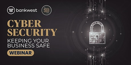 [WEBINAR] Cyber Security - Keeping Your Business Safe tickets