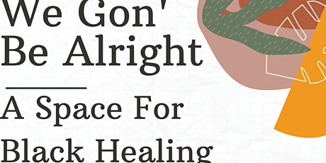 We Gon' Be Alright; A Space For Black Healing (October 2021) tickets