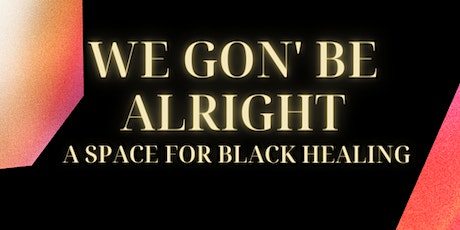 We Gon' Be Alright; A Space For Black Healing (November 2021) entradas