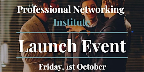 Professional Networking Institute - Launch Event tickets
