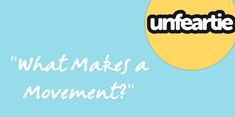 Unfearties: What Makes A Movement? tickets
