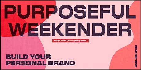 The Purposeful Weekender - How To Build Your Personal Brand tickets
