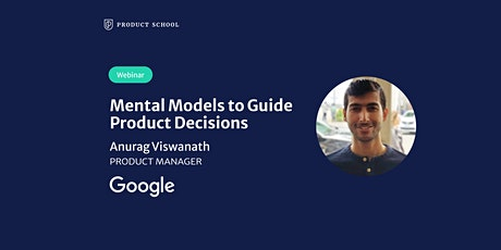 Webinar: Mental Models to Guide Product Decisions by Google Product Manager tickets