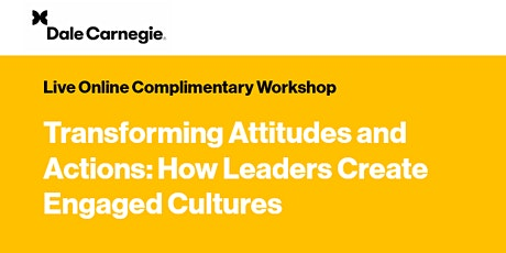 Transforming Attitudes and Actions: How Leaders Create Engaged Cultures tickets
