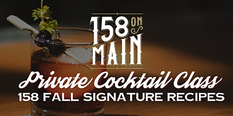 Private Cocktail Class: 158 On Main Fall Signature Recipes tickets