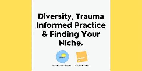 Diversity, Trauma Informed Practice & Finding your Niche - Workshop 3 tickets