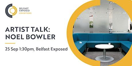 Artist Talk:  Noel Bowler tickets