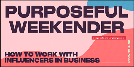 The Purposeful Weekender - How To Work With Influencers In Business tickets