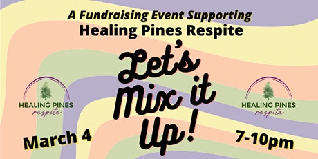 Let's Mix it Up Fundraiser Evening for Healing Pines Respite tickets