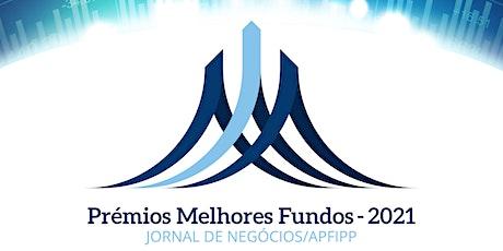 """Prémios """"Melhores Fundos - Jornal de Negócios/APFIPP"""" - 2021 ingressos"""