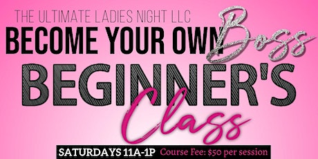 Become Your Own Boss Beginners Class tickets