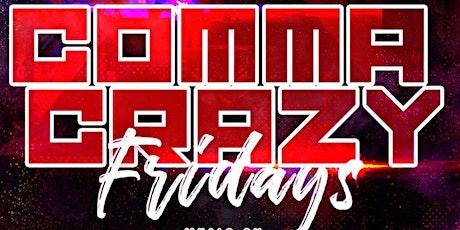 Comma Crazy Fridays! tickets