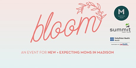 6th Annual Bloom: An Event for New and Expecting Moms in Madison, WI tickets