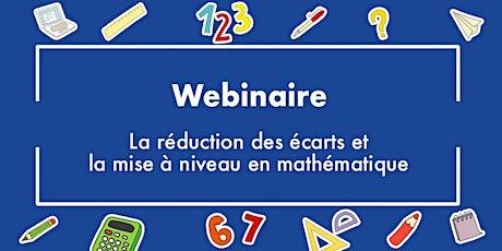 La réduction des écarts et la mise à niveau en mathématique (Maternelle-8) billets