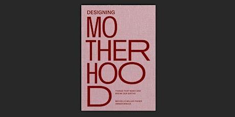 "Book Launch: ""Designing Motherhood"" tickets"