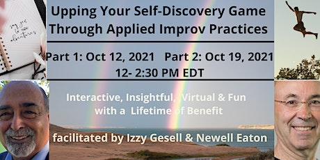 Upping Your Self-Discovery Game thru  Applied Improv Practices - tickets