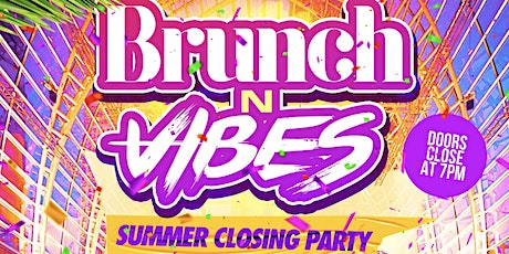 Brunch N Vibes - Summer Closing Party tickets