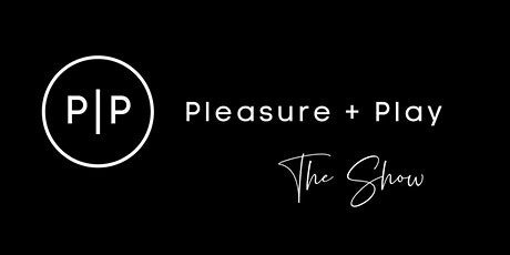 Pleasure + Play The Show tickets