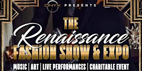 "Onyx Presents ""The Renaissance"" Fashion Show & Expo tickets"