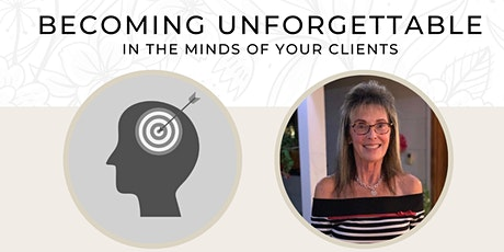 Becoming Unforgettable In the Minds of Your Clients! tickets
