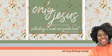 The Only Jesus 2022 Women's Conference (cultivating a meek &  gentle heart) tickets