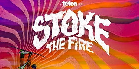 Teton Gravity Research: STOKE THE FIRE (Early Show) tickets