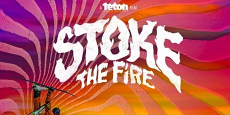 Teton Gravity Research: STOKE THE FIRE (Late Show) tickets