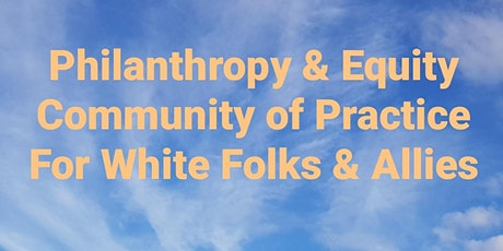 Philanthropy & Equity Community of Practice - for white folks tickets