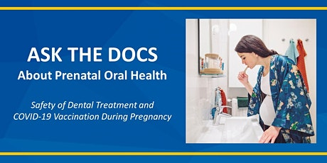 Ask the Docs:  Safety of Dental Care and Covid-19 Vaccine During Pregnancy tickets