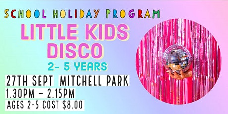 Little Kids Disco Ages 2-5 | School Holidays tickets
