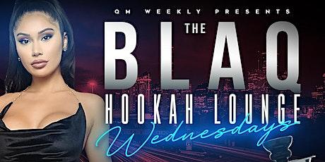 THE BLAQ HOOKAH LOUNGE WEDNESDAYS tickets