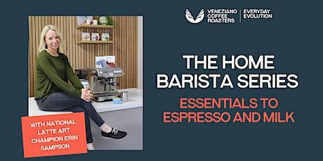 The Home Barista Series: Essentials to Espresso and Milk tickets
