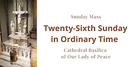 September 26, Sunday Masses at the Cathedral Basilica of Our Lady of Peace tickets