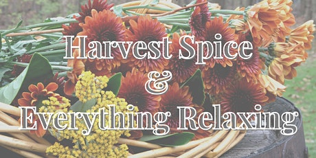 Harvest Spice and Everything Relaxing tickets