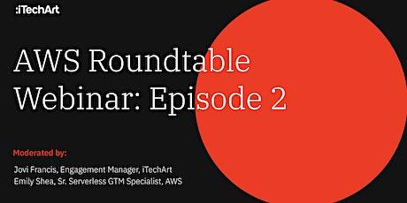 AWS Roundtable Webinar: Episode 2 tickets