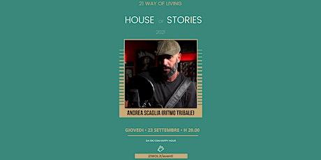 House of Stories | Andrea Scaglia dei Ritmo Tribale biglietti