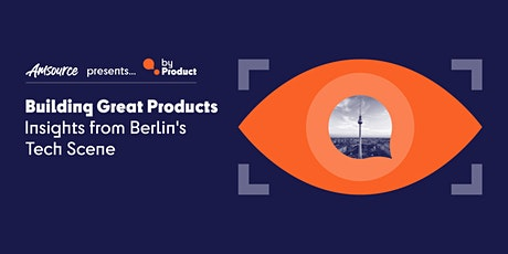 Building Great Products - Insights from Berlin's Tech Scene tickets